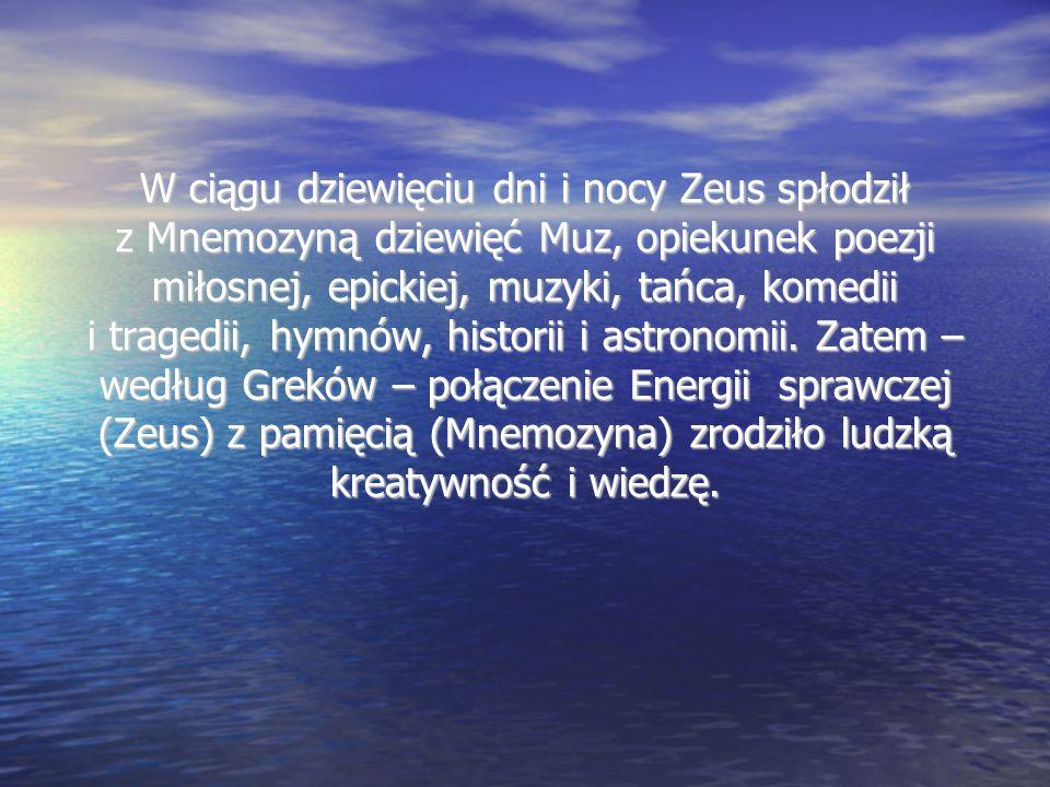 W ciągu dziewięciu dni i nocy Zeus spłodził z Mnemozyną dziewięć Muz, opiekunek poezji miłosnej, epickiej, muzyki, tańca, komedii i tragedii, hymnów, historii i astronomii.