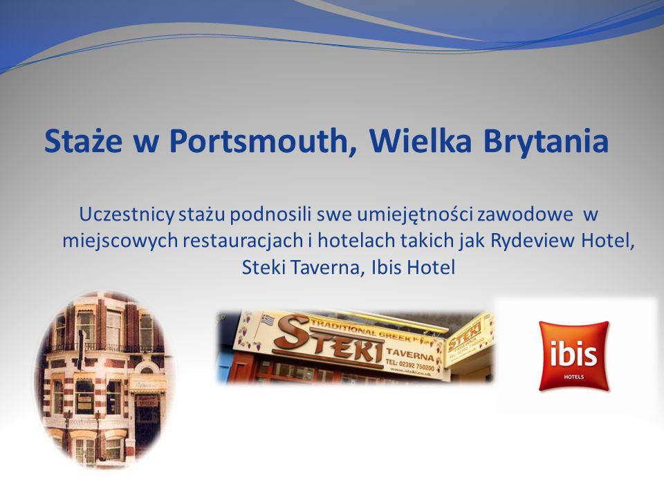 Staże w Portsmouth, Wielka Brytania Uczestnicy stażu podnosili swe umiejętności zawodowe w miejscowych restauracjach i hotelach takich jak Rydeview Hotel, Steki Taverna, Ibis Hotel