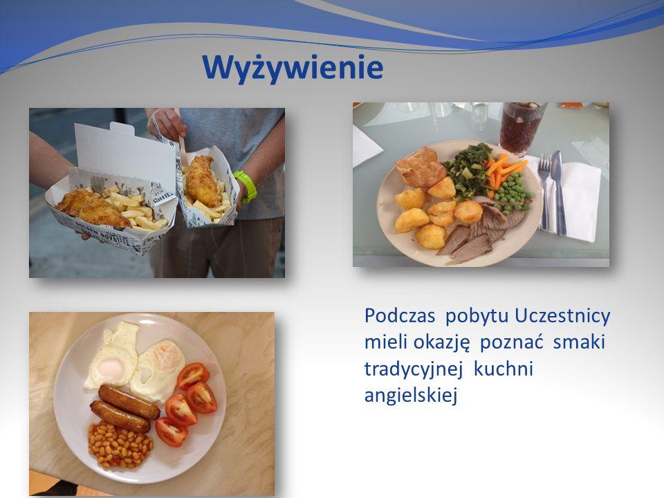 Wyżywienie Podczas pobytu Uczestnicy mieli okazję poznać smaki tradycyjnej kuchni angielskiej