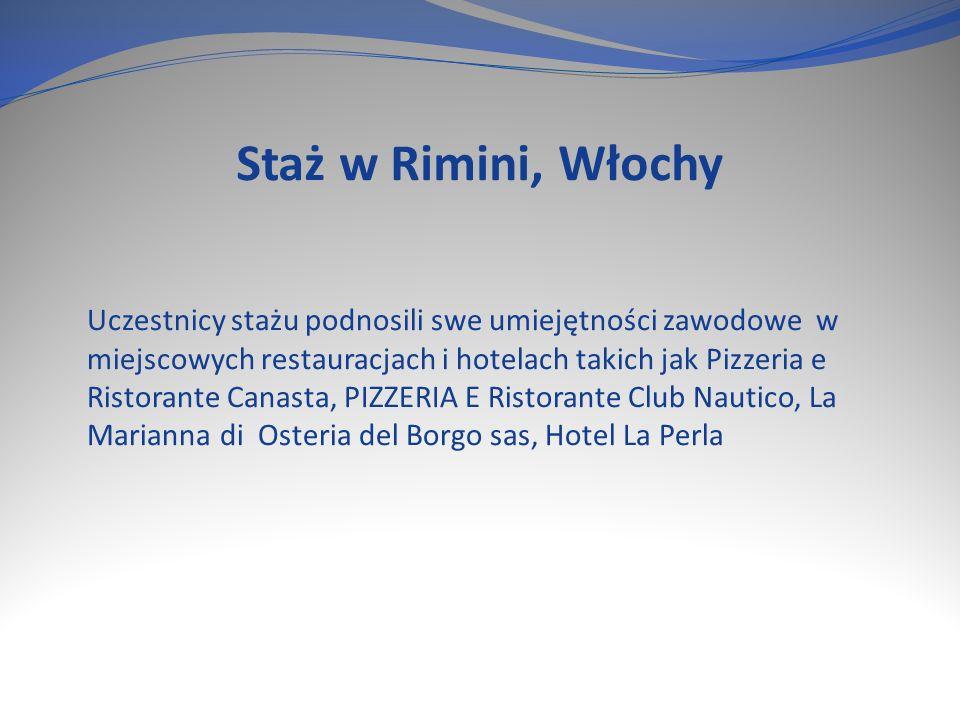 Staż w Rimini, Włochy Uczestnicy stażu podnosili swe umiejętności zawodowe w miejscowych restauracjach i hotelach takich jak Pizzeria e Ristorante Canasta, PIZZERIA E Ristorante Club Nautico, La Marianna di Osteria del Borgo sas, Hotel La Perla