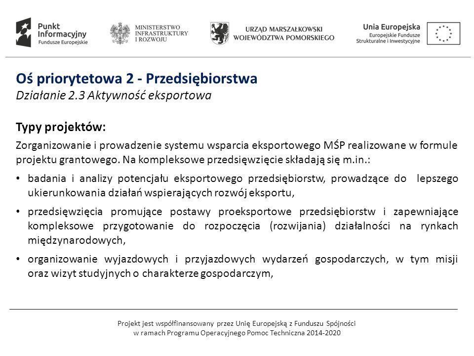 Projekt jest współfinansowany przez Unię Europejską z Funduszu Spójności w ramach Programu Operacyjnego Pomoc Techniczna 2014-2020 Oś priorytetowa 2 - Przedsiębiorstwa Działanie 2.3 Aktywność eksportowa Typy projektów: Zorganizowanie i prowadzenie systemu wsparcia eksportowego MŚP realizowane w formule projektu grantowego.