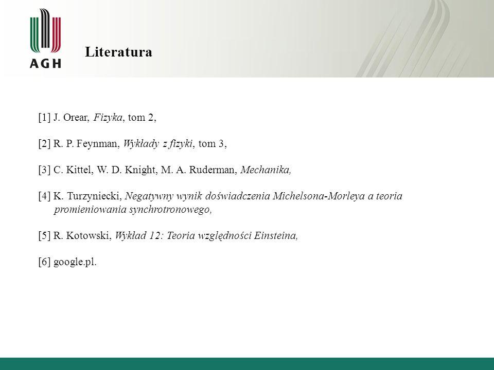 Literatura [1] J. Orear, Fizyka, tom 2, [2] R. P.
