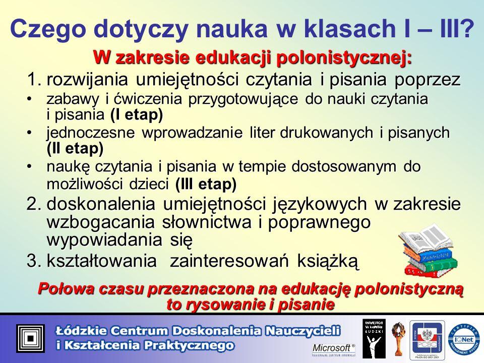 W zakresie edukacji polonistycznej: 1.rozwijania umiejętności czytania i pisania poprzez zabawy i ćwiczenia przygotowujące do nauki czytania i pisania