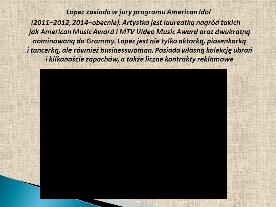 Lopez zasiada w jury programu American Idol (2011–2012, 2014–obecnie). Artystka jest laureatką nagród takich jak American Music Award i MTV Video Musi