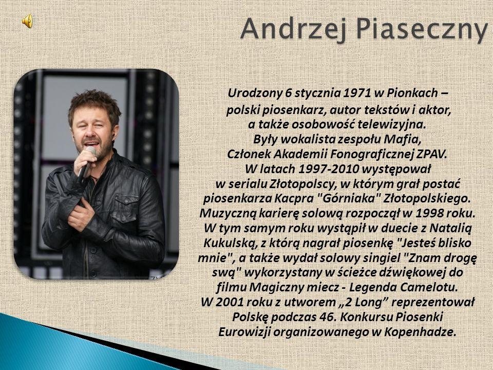 Urodzony 6 stycznia 1971 w Pionkach – polski piosenkarz, autor tekstów i aktor, a także osobowość telewizyjna.