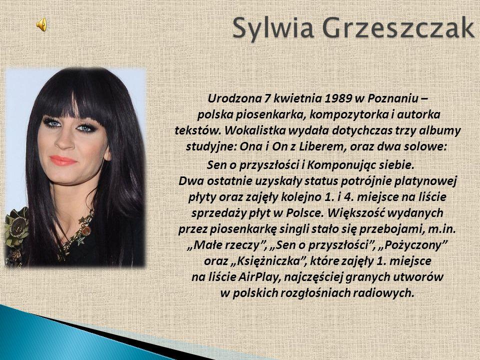 Urodzona 7 kwietnia 1989 w Poznaniu – polska piosenkarka, kompozytorka i autorka tekstów. Wokalistka wydała dotychczas trzy albumy studyjne: Ona i On