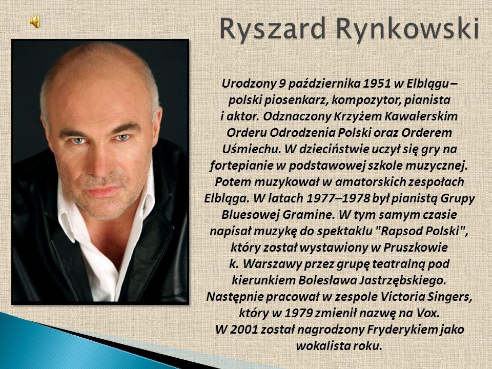 Urodzony 9 października 1951 w Elblągu – polski piosenkarz, kompozytor, pianista i aktor. Odznaczony Krzyżem Kawalerskim Orderu Odrodzenia Polski oraz