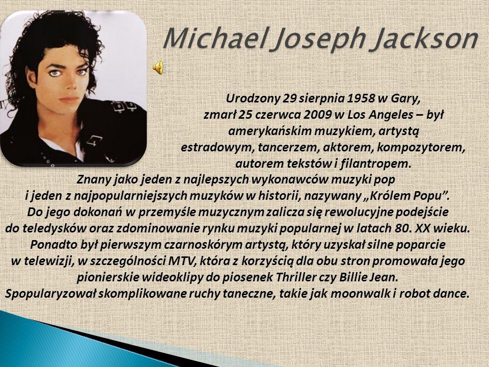 Urodzony 29 sierpnia 1958 w Gary, zmarł 25 czerwca 2009 w Los Angeles – był amerykańskim muzykiem, artystą estradowym, tancerzem, aktorem, kompozytorem, autorem tekstów i filantropem.