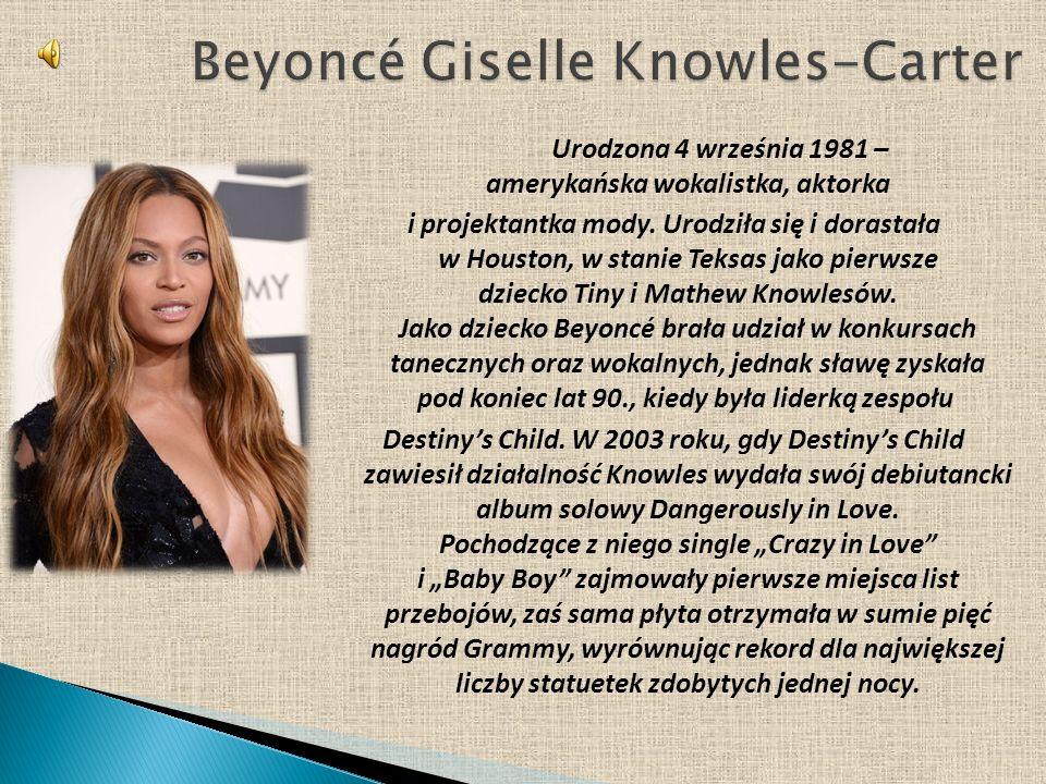 Urodzona 4 września 1981 – amerykańska wokalistka, aktorka i projektantka mody. Urodziła się i dorastała w Houston, w stanie Teksas jako pierwsze dzie