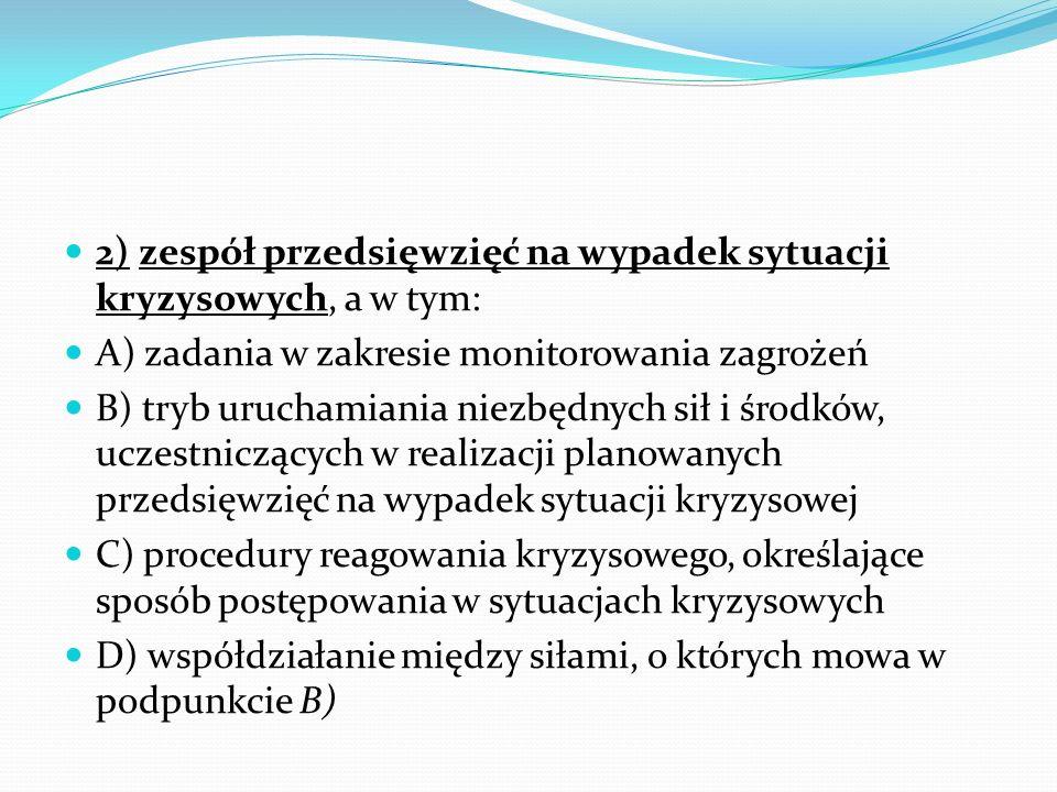 2) zespół przedsięwzięć na wypadek sytuacji kryzysowych, a w tym: A) zadania w zakresie monitorowania zagrożeń B) tryb uruchamiania niezbędnych sił i