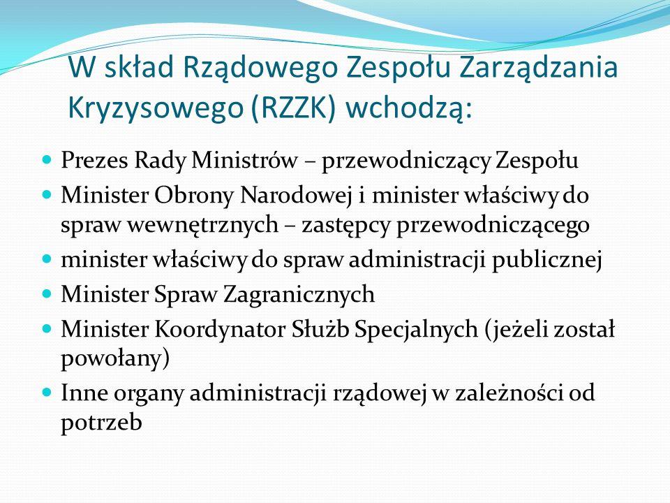 W skład Rządowego Zespołu Zarządzania Kryzysowego (RZZK) wchodzą: Prezes Rady Ministrów – przewodniczący Zespołu Minister Obrony Narodowej i minister
