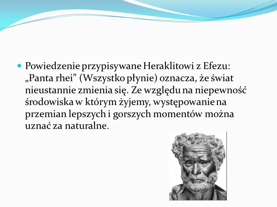 """Powiedzenie przypisywane Heraklitowi z Efezu: """"Panta rhei"""" (Wszystko płynie) oznacza, że świat nieustannie zmienia się. Ze względu na niepewność środo"""