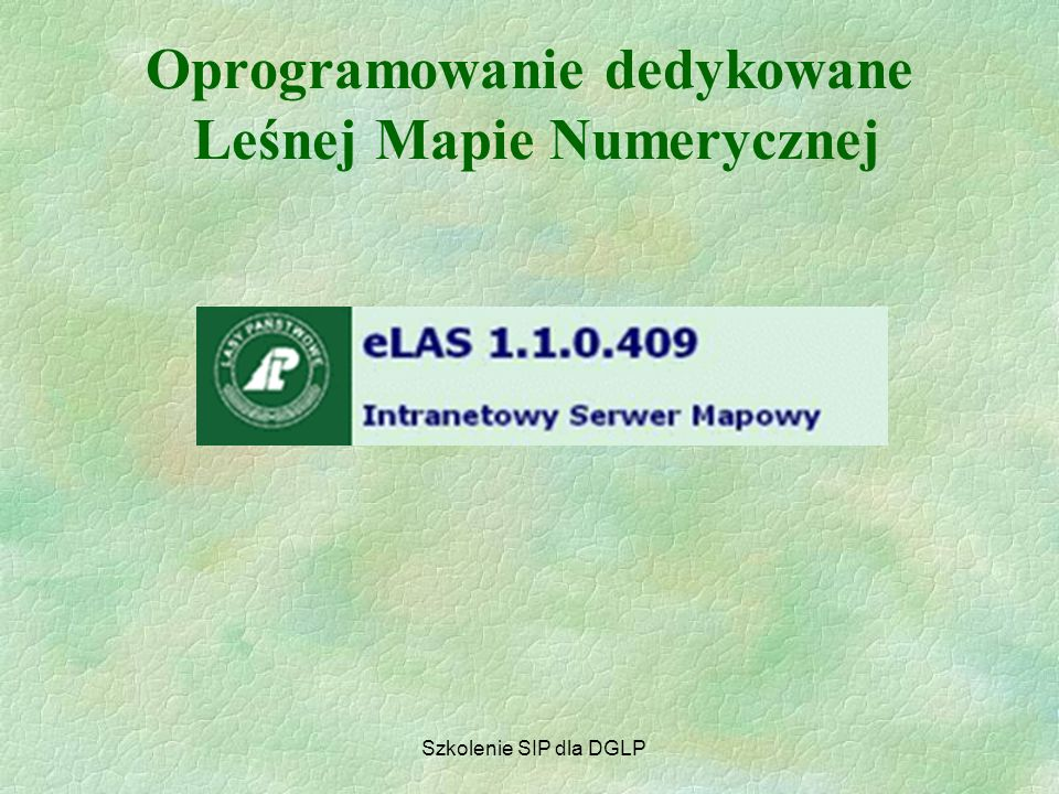 Przeglądarki LMN  Mapnik 3.5  Mapan Las 1.1.6 Szkolenie SIP dla DGLP Oprogramowanie dedykowane Leśnej Mapie Numerycznej