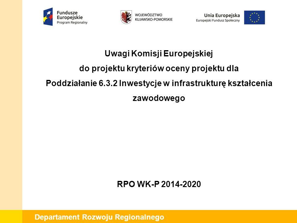 Departament Rozwoju Regionalnego Uwagi Komisji Europejskiej do projektu kryteriów oceny projektu dla Poddziałanie 6.3.2 Inwestycje w infrastrukturę kształcenia zawodowego RPO WK-P 2014-2020