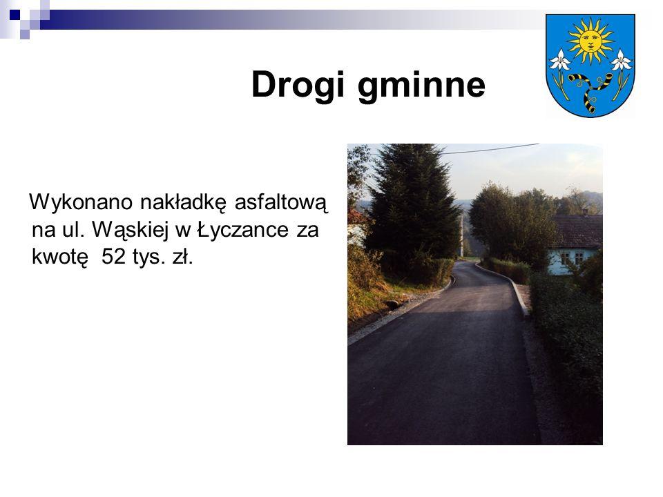 Drogi gminne Wykonano nakładkę asfaltową na ul. Wąskiej w Łyczance za kwotę 52 tys. zł.