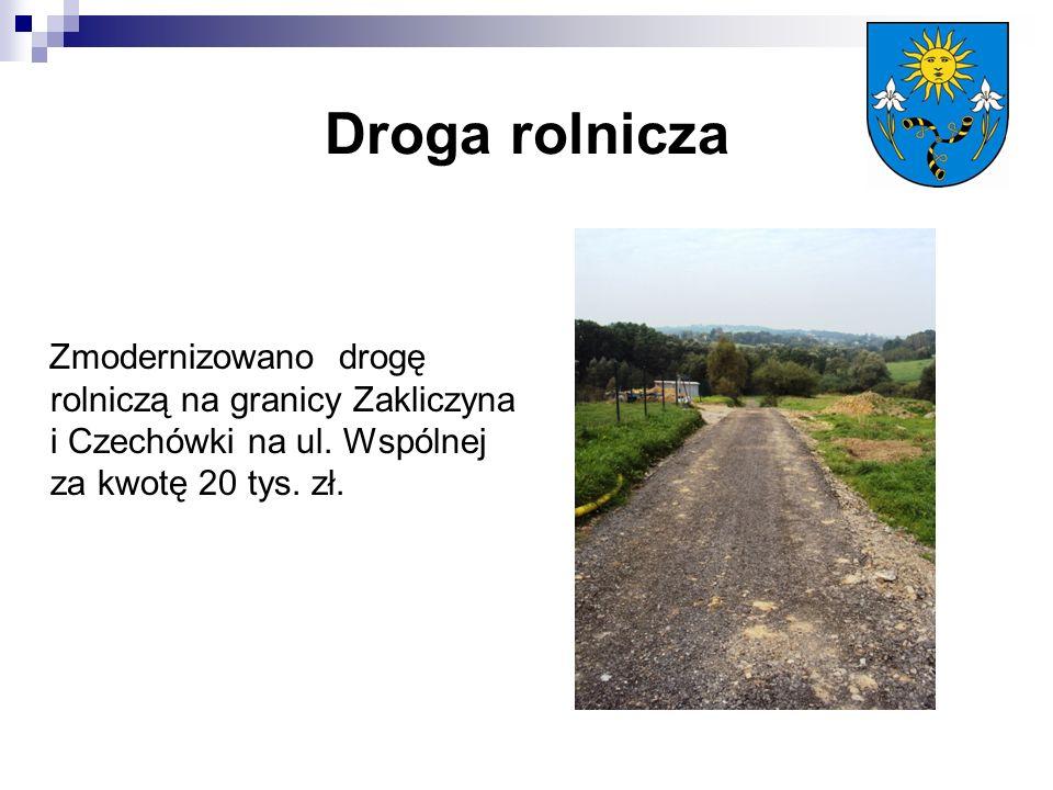 Droga rolnicza Zmodernizowano drogę rolniczą na granicy Zakliczyna i Czechówki na ul.