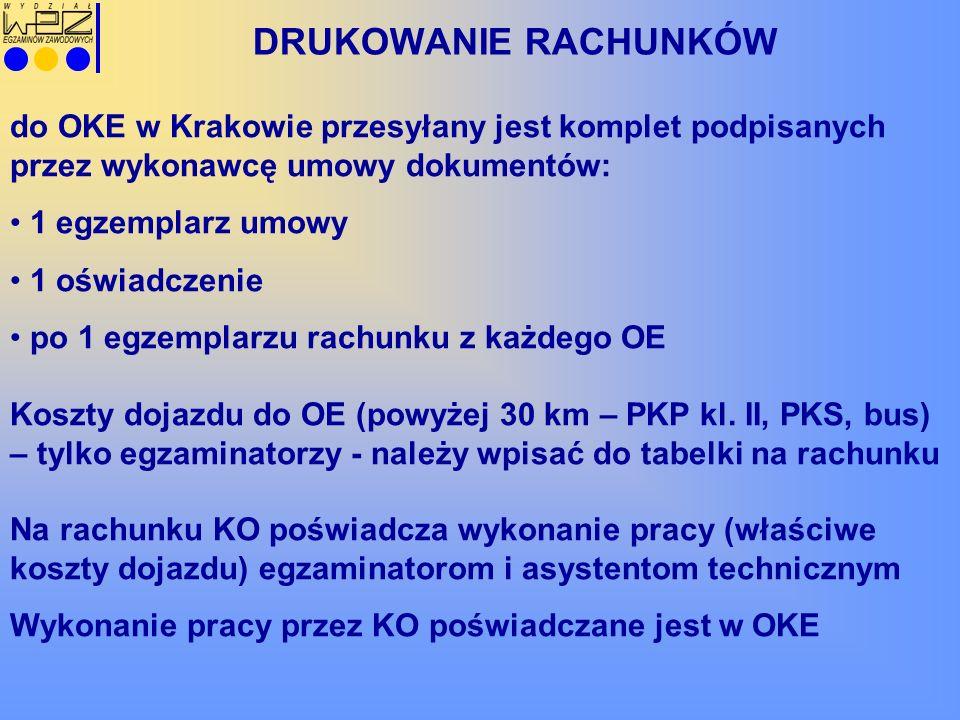 DRUKOWANIE RACHUNKÓW do OKE w Krakowie przesyłany jest komplet podpisanych przez wykonawcę umowy dokumentów: 1 egzemplarz umowy 1 oświadczenie po 1 egzemplarzu rachunku z każdego OE Koszty dojazdu do OE (powyżej 30 km – PKP kl.