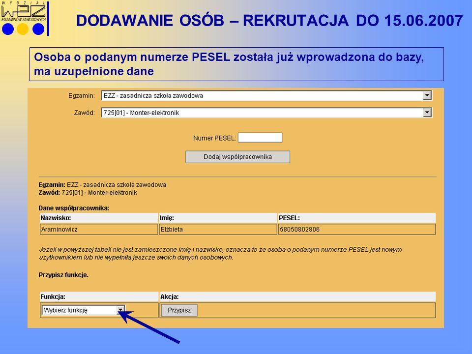 DODAWANIE OSÓB – REKRUTACJA DO 15.06.2007 Osoba o podanym numerze PESEL została już wprowadzona do bazy, ma uzupełnione dane