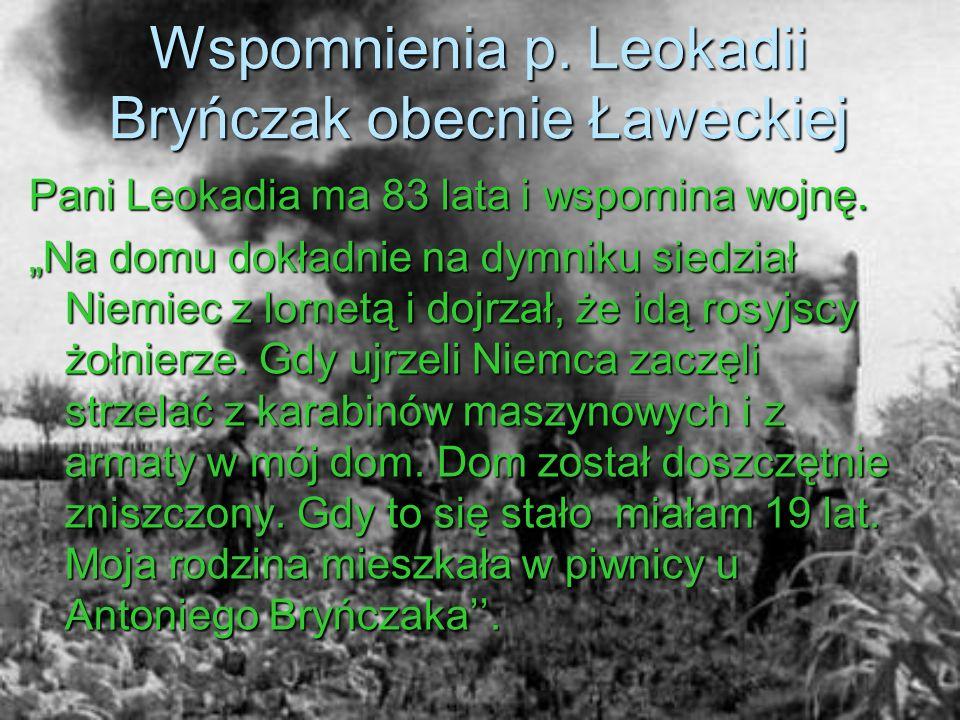 Wspomnienia p. Leokadii Bryńczak obecnie Ławeckiej Pani Leokadia ma 83 lata i wspomina wojnę.