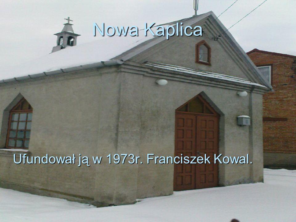 Nowa Kaplica Ufundował ją w 1973r. Franciszek Kowal.