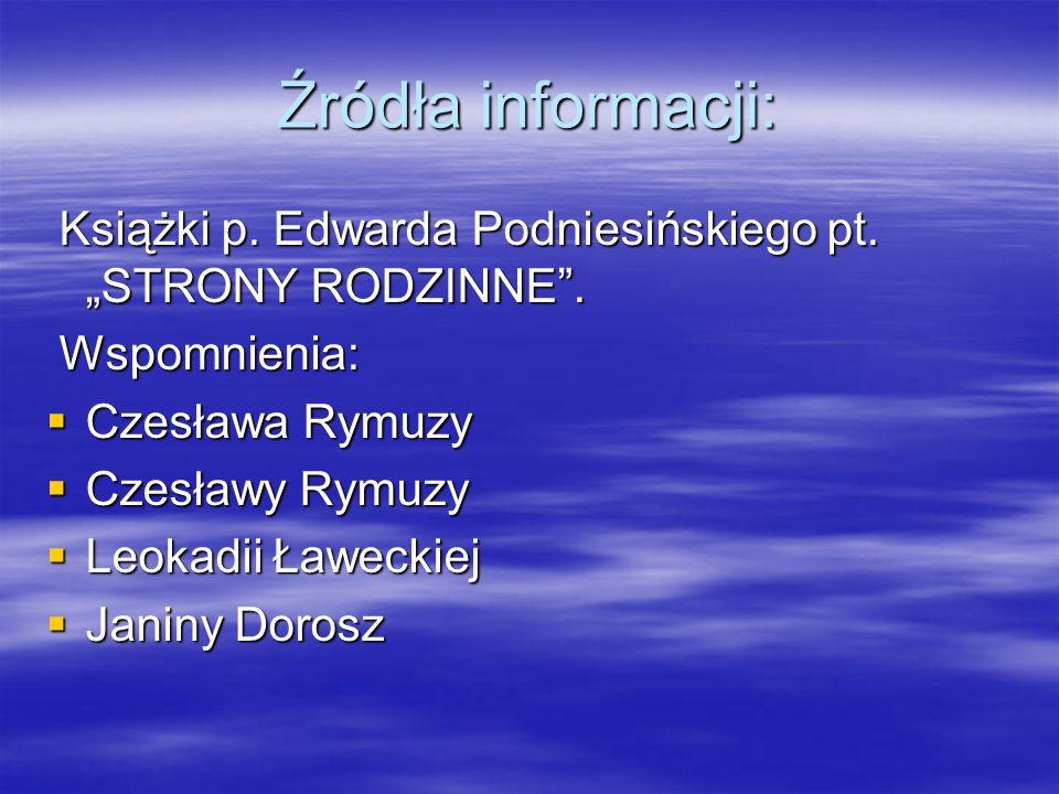 Źródła informacji: Książki p. Edwarda Podniesińskiego pt.