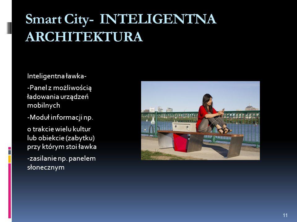 Smart City- INTELIGENTNA ARCHITEKTURA Inteligentna ławka- -Panel z możliwością ładowania urządzeń mobilnych -Moduł informacji np. o trakcie wielu kult