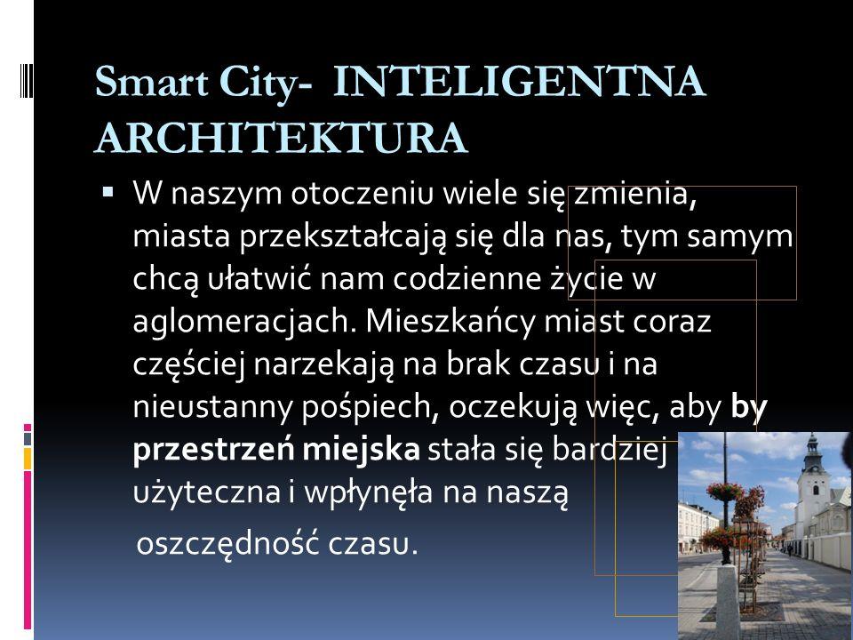 Smart City- INTELIGENTNA ARCHITEKTURA 1.Drogownictwo + infrastruktura techniczna 2.