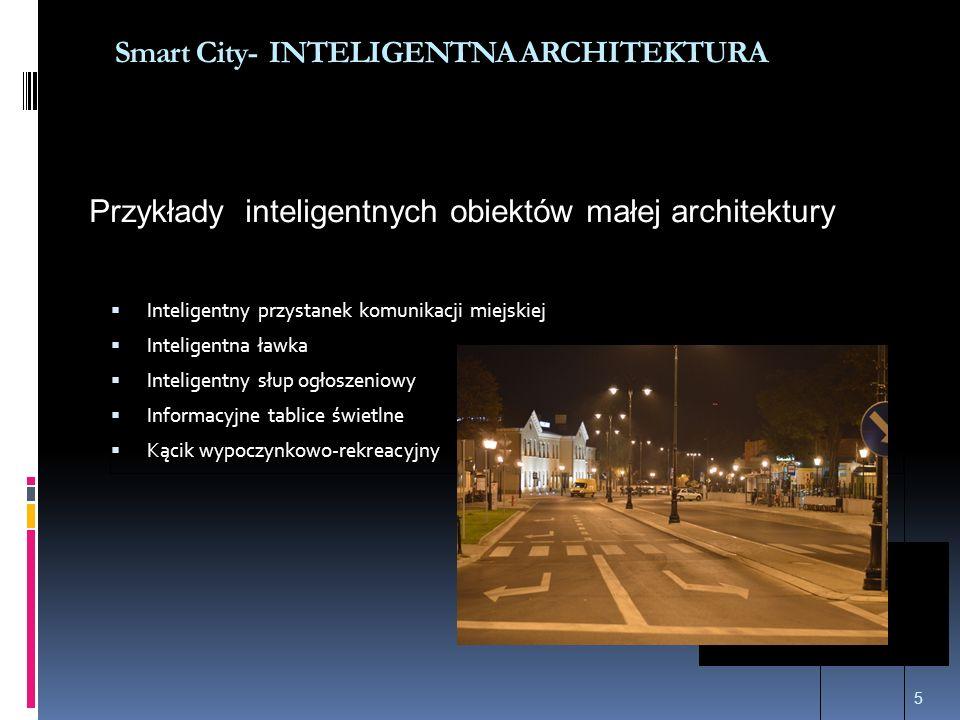  Inteligentny przystanek komunikacji miejskiej  Inteligentna ławka  Inteligentny słup ogłoszeniowy  Informacyjne tablice świetlne  Kącik wypoczynkowo-rekreacyjny 5 Smart City- INTELIGENTNA ARCHITEKTURA Przykłady inteligentnych obiektów małej architektury