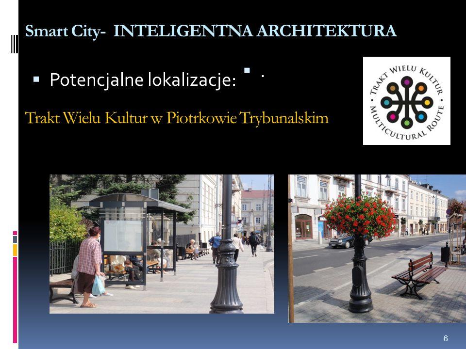 Trakt Wielu Kultur w Piotrkowie Trybunalskim Smart City- INTELIGENTNA ARCHITEKTURA Trakt Wielu Kultur w Piotrkowie Trybunalskim  Potencjalne lokaliza