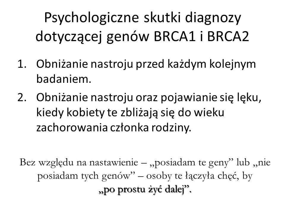 Psychologiczne skutki diagnozy dotyczącej genów BRCA1 i BRCA2 1.Obniżanie nastroju przed każdym kolejnym badaniem.