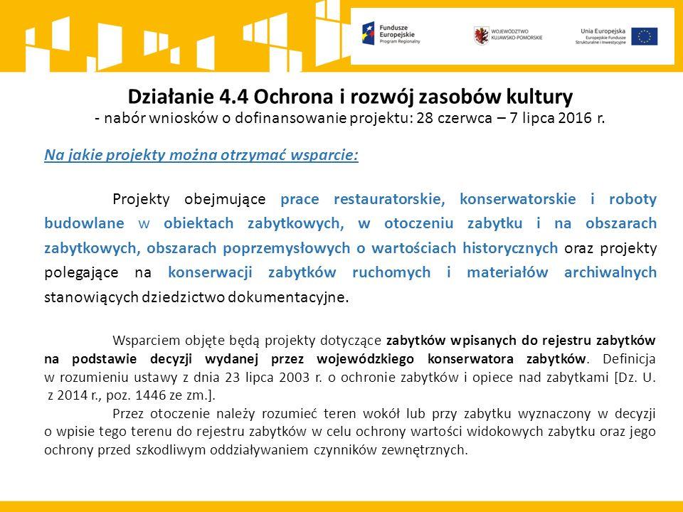 Działanie 4.4 Ochrona i rozwój zasobów kultury - nabór wniosków o dofinansowanie projektu: 28 czerwca – 7 lipca 2016 r.