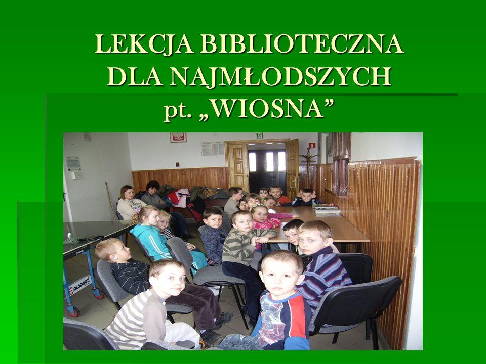 """LEKCJA BIBLIOTECZNA DLA NAJM Ł ODSZYCH pt. """"WIOSNA"""