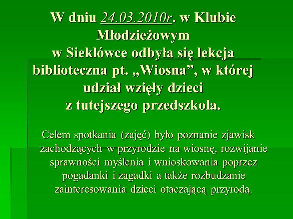 W dniu 24.03.2010r.w Klubie Młodzieżowym w Sieklówce odbyła się lekcja biblioteczna pt.