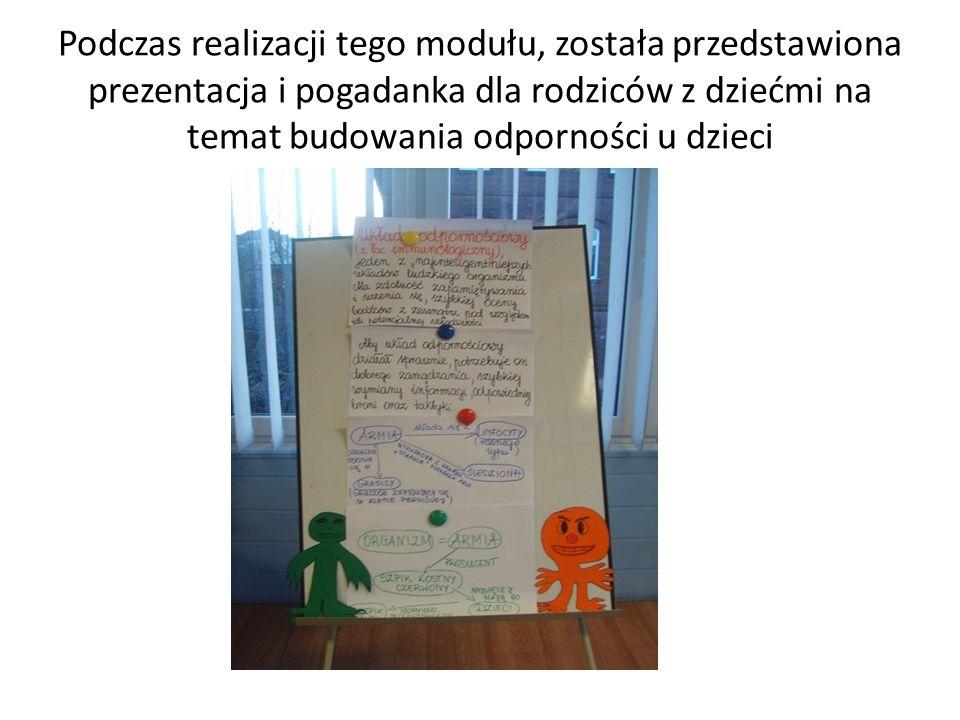 Podczas realizacji tego modułu, została przedstawiona prezentacja i pogadanka dla rodziców z dziećmi na temat budowania odporności u dzieci