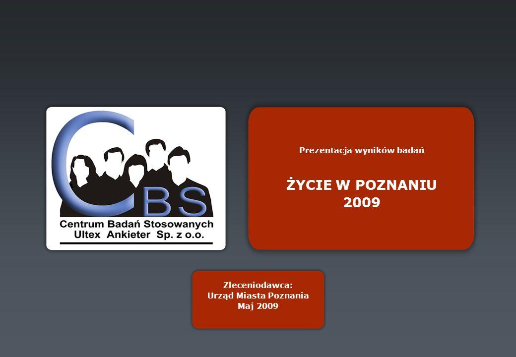 Prezentacja wyników badań ŻYCIE W POZNANIU 2009 Zleceniodawca: Urząd Miasta Poznania Maj 2009