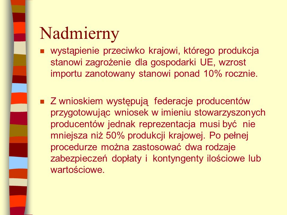 Nadmierny n wystąpienie przeciwko krajowi, którego produkcja stanowi zagrożenie dla gospodarki UE, wzrost importu zanotowany stanowi ponad 10% rocznie.