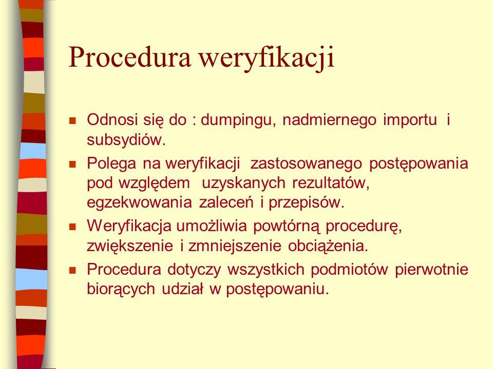 Procedura weryfikacji n Odnosi się do : dumpingu, nadmiernego importu i subsydiów.