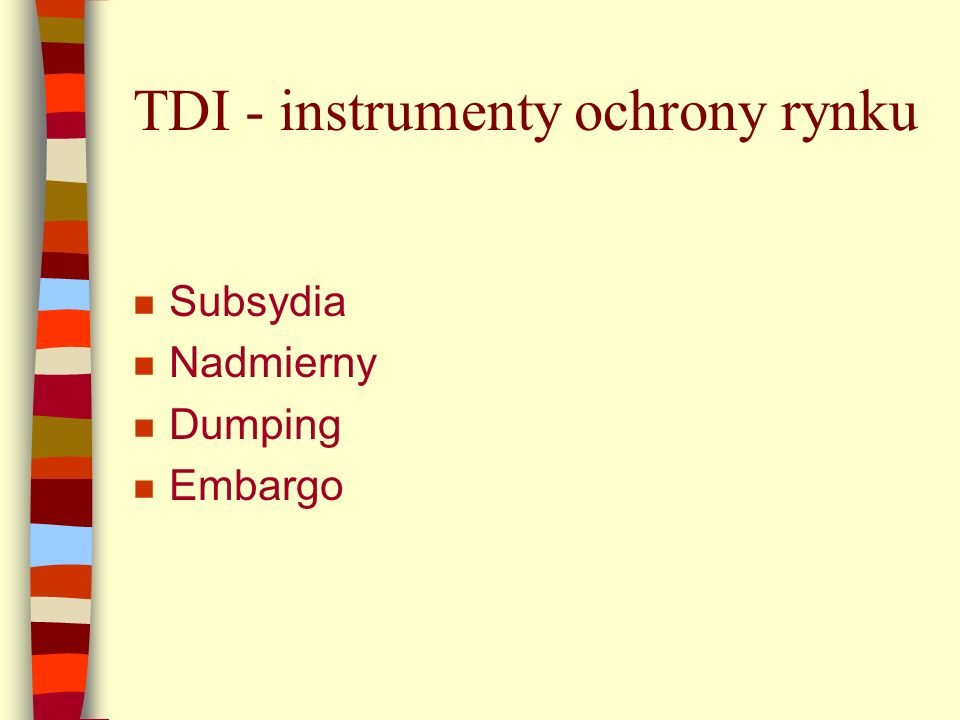 TDI - instrumenty ochrony rynku n Subsydia n Nadmierny n Dumping n Embargo