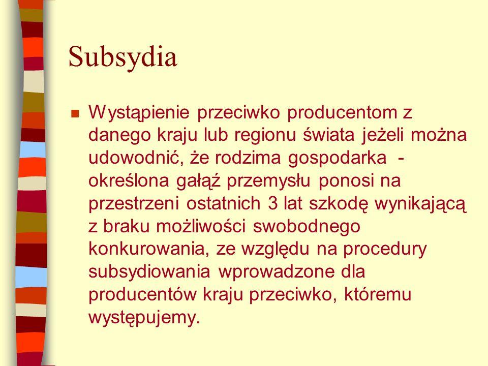 Subsydia n Subsydiami nazywamy niedozwoloną pomoc rządu w zakresie bezpośredniego kierowania środków pieniężnych, bezpłatnych usług, dóbr, łamanie procedur podatkowych, łamanie procedur bankowych, stwarzanie specjalnych infrastruktur wspierania określonego producenta lub grupy producentów określonego wyrobu, w celu podcięcia i uzyskania dodatkowych wpływów z tytułu eksport nie zgodnego z zasadami wolnej konkurencji wobec określonej grupy producentów trzecich.