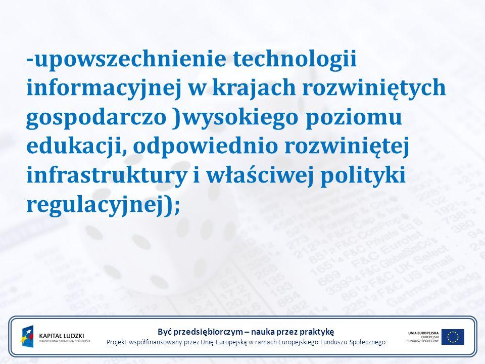 -upowszechnienie technologii informacyjnej w krajach rozwiniętych gospodarczo )wysokiego poziomu edukacji, odpowiednio rozwiniętej infrastruktury i wł