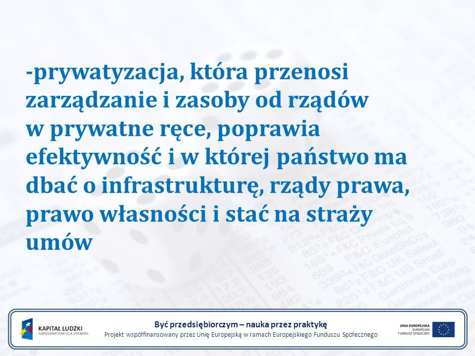 -prywatyzacja, która przenosi zarządzanie i zasoby od rządów w prywatne ręce, poprawia efektywność i w której państwo ma dbać o infrastrukturę, rządy