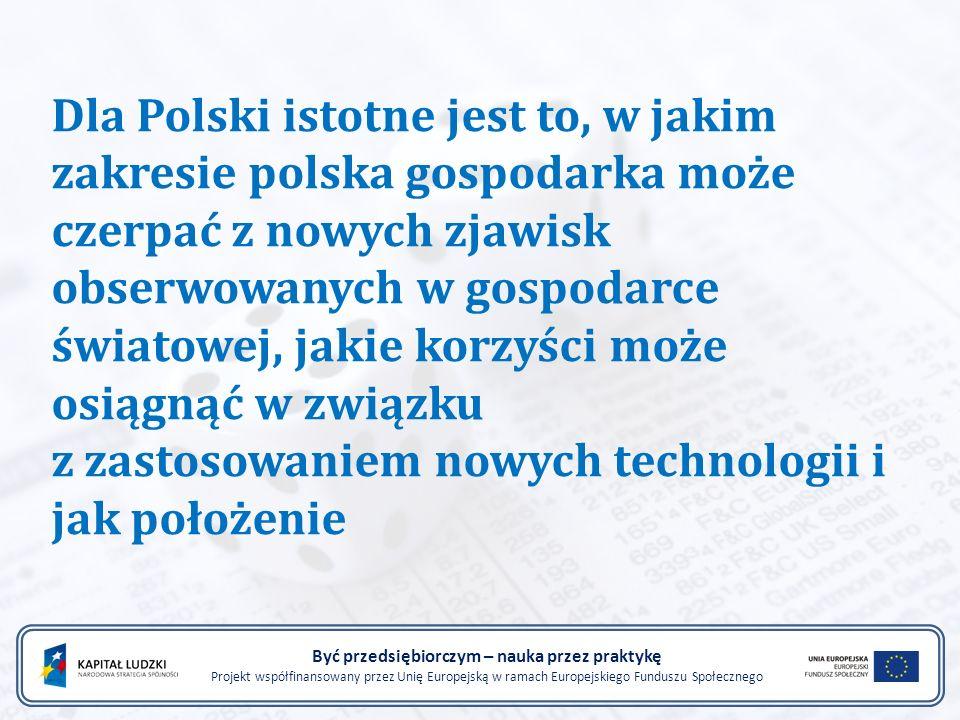 Dla Polski istotne jest to, w jakim zakresie polska gospodarka może czerpać z nowych zjawisk obserwowanych w gospodarce światowej, jakie korzyści może