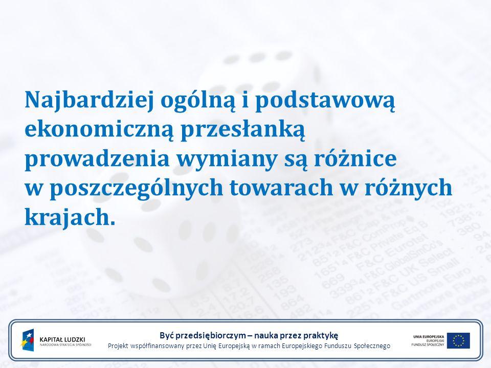 Dla Polski istotne jest to, w jakim zakresie polska gospodarka może czerpać z nowych zjawisk obserwowanych w gospodarce światowej, jakie korzyści może osiągnąć w związku z zastosowaniem nowych technologii i jak położenie Być przedsiębiorczym – nauka przez praktykę Projekt współfinansowany przez Unię Europejską w ramach Europejskiego Funduszu Społecznego
