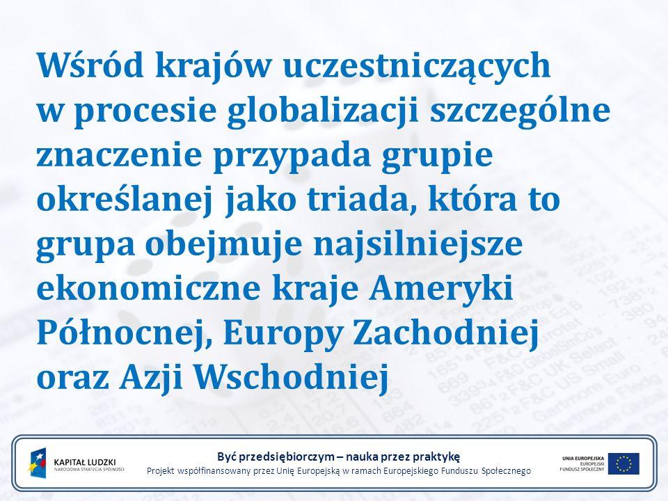 Wśród krajów uczestniczących w procesie globalizacji szczególne znaczenie przypada grupie określanej jako triada, która to grupa obejmuje najsilniejsz