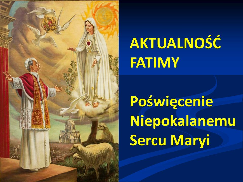 AKTUALNOŚĆ FATIMY Poświęcenie Niepokalanemu Sercu Maryi
