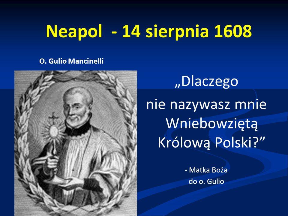 """Neapol - 14 sierpnia 1608 """"Dlaczego nie nazywasz mnie Wniebowziętą Królową Polski - Matka Boża do o."""