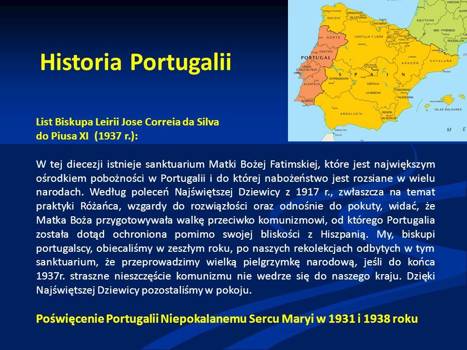 Historia Portugalii List Biskupa Leirii Jose Correia da Silva do Piusa XI (1937 r.): W tej diecezji istnieje sanktuarium Matki Bożej Fatimskiej, które jest największym ośrodkiem pobożności w Portugalii i do której nabożeństwo jest rozsiane w wielu narodach.
