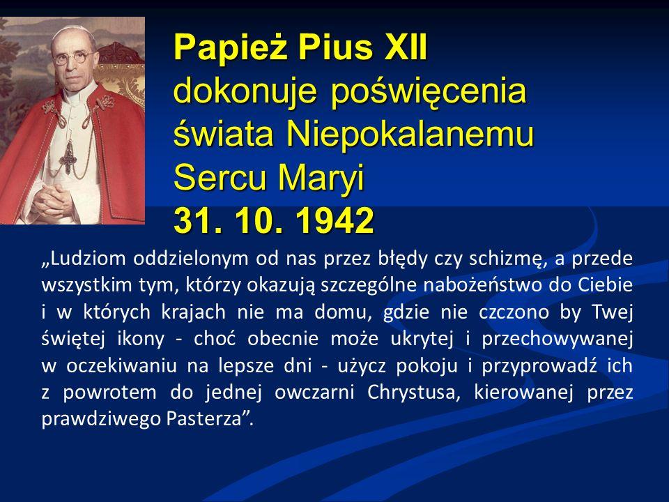 Papież Pius XII dokonuje poświęcenia świata Niepokalanemu Sercu Maryi 31.