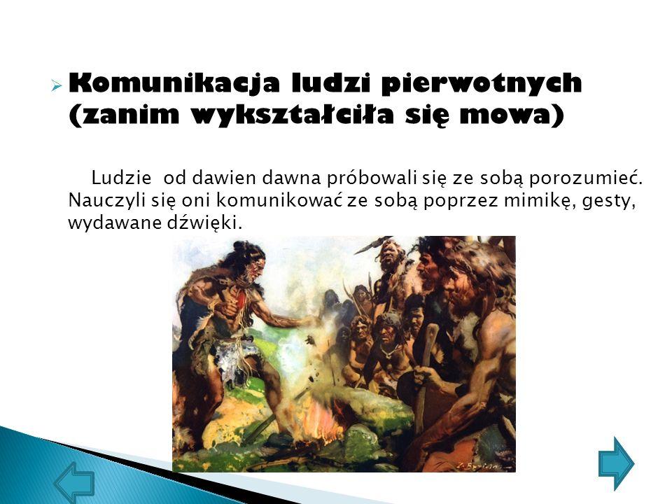 Komunikacja od chwili kiedy mówił do wynalezienia elektryczności Zakłada się, że gen FOXP2, który wykształcił się u człowieka ok.200 000 lat temu, dał mu wiele zdolności językowych.