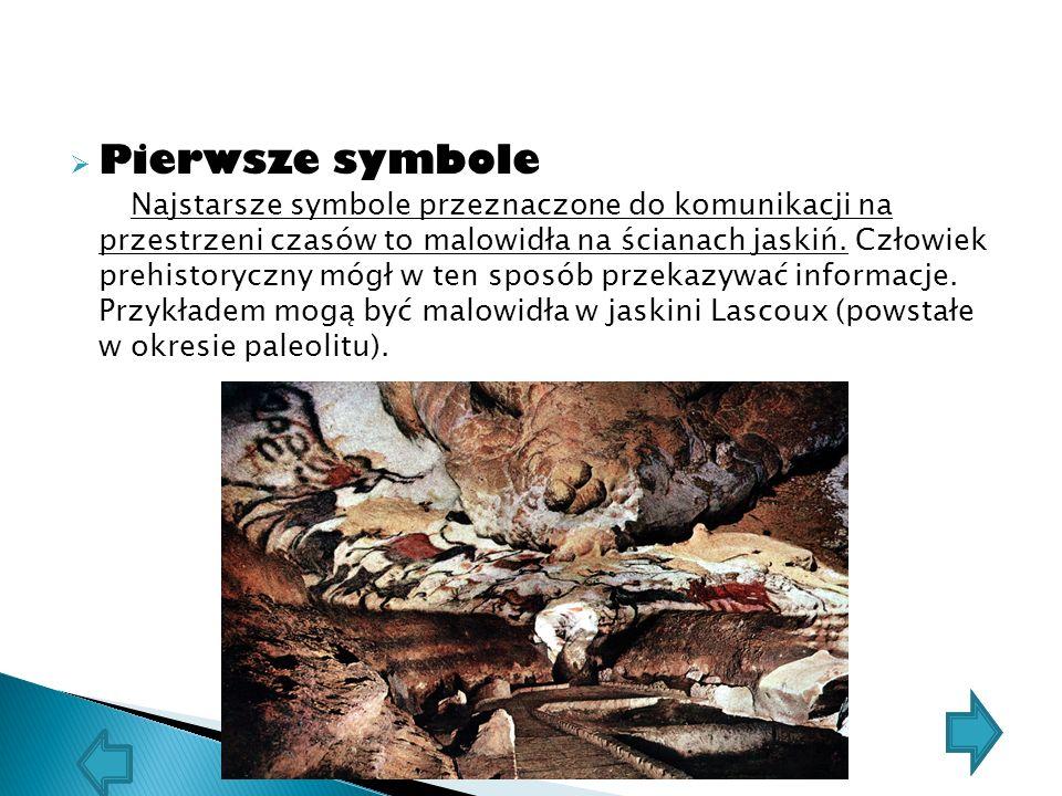 Pierwsze symbole Najstarsze symbole przeznaczone do komunikacji na przestrzeni czasów to malowidła na ścianach jaskiń.